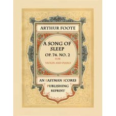 Foote, Arthur : A song of sleep, for violin and pianoforte. Op. 74, no. 2.