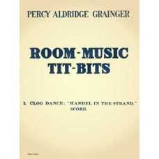Grainger, Percy : Handel in the Strand; clog dance, for three-some: fiddle, bass-fiddle ('cello), and piano, or four-some: fiddle, middle-fiddle (viola), bass-fiddle ('cello), and piano