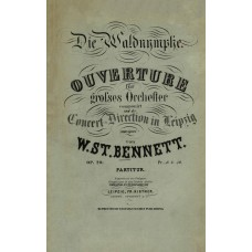 Bennett, Sir William Sterndale : The Waldnymphe, Ouverture fur grosses Orchester ... Op. 20; Partitur.