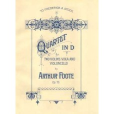 Foote, Arthur : Quartet in D for two violins, viola and violoncello, op. 70 / by Arthur Foote.