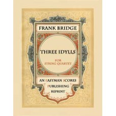Bridge, Frank: 3 idylls : for string quartet