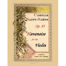 Saint-Saens, Camille: Havanaise, for the violin with piano or orchestra accompaniment, op. 83.