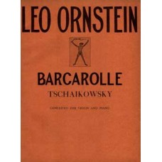 Tchaikovsky, Peter Ilich : Barcarolle - Conceived for Violin and Piano by Leo Ornstein, Op. 43, No.1