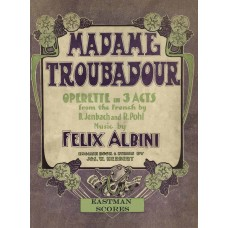 Albini, Felix : Madame Troubadour; operetta in three acts. From the French by B. Jenbach and R. Pohl. English book and lyrics by Joseph Herbert