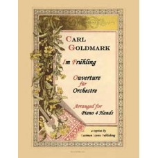 Goldmark, Carl : Im Fruhling : Ouverture fur Orchester : op. 36 Piano 4 Hands