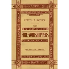 Bantock, Sir Granville : The fire-worshippers : a dramatic cantata : for soprano, tenor, and bass soli, chorus, and orchestra