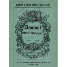 Bantock, Granville : Omar Khayyam : The Ruba'iyat according to Edward Fitzgerald set to music for 3 solo voices, chorus, and orchestra