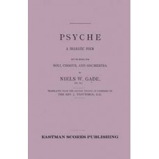 Gade, Niels : Psyche : a dramatic poem set to music : for soli, chorus, and orchestra : Op. 60 / Translated from the German version of Lobedanz by J. Troutbeck.