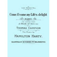Harty, Sir Hamilton : Come, O come, my life's delight. Song with piano. Words from 3rd Book of Airs by Thomas Campion.