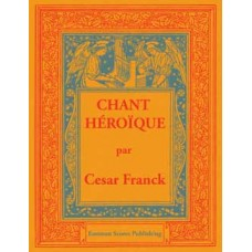 Franck, Cesar : Chant Heroique for organ,  Arranged for pedal organ by R.H. Bellairs