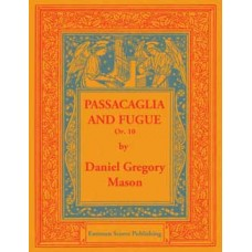 Mason, Daniel Gregory : Passacaglia and fugue op. 10