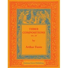 Foote, Arthur : Three compositions for the organ, op. 29