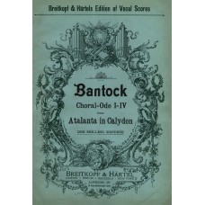 Bantock, Granville : Choral ode I[-IV] from Atalanta in Calydon (Swinburne) set to music as a choral-symphony for unaccompanied voices (in 20 parts)