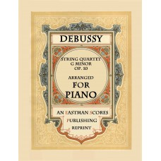 Debussy, Claude : String Quartet, G Minor, Op. 10 Arranged for Piano