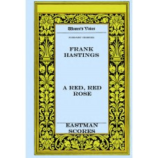 Hastings, Frank Seymour : A red, red rose : for four-part chorus of women's voices