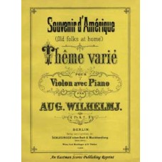 "Wilhelmj, August : Souvenir d'Amerique : (""Old folks at home"") : theme varie pour violon avec piano : Stephen Collins Foster"