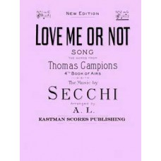 Secchi, A. : Love me or not : song / the words from Thomas Campions 4th book of airs, 1617 ; arranged by A. L.
