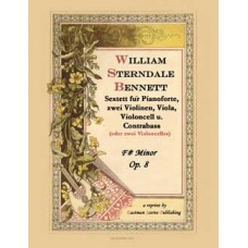 Bennett, William Sterndale : Sextet, piano, strings, op. 8, F# minor